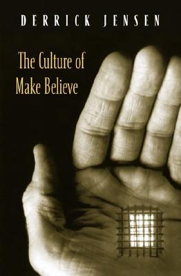 The Culture of Make Believe By Jensen, Derrick